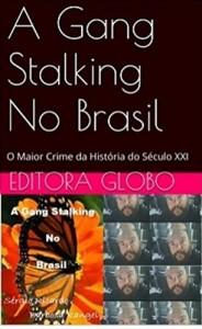 Baixar A Gang Stalking No Brasil: O Crime Mais Covarde Da Humanidade pdf, epub, eBook
