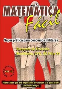 Baixar MATEMÁTICA FÁCIL-SUPER PRÁTICA PARA CONCURSOS MILITARES-SAG.DO EXÉRCITO,MARINHEIRO,CFC,SD FN E S1-ENS.FUNDAMENTAL-VOL.II: MATEMÁTICA FÁCIL-SUPER PRÁTICA … FUNDAMENTAL-VOLUME-II Livro 2) pdf, epub, eBook