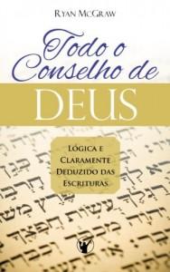 Baixar Todo o Conselho de Deus: Lógica e claramente deduzido das Escrituras pdf, epub, eBook