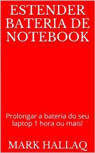 Baixar Estender bateria de notebook: Prolongar a bateria do seu laptop 1 hora ou mais! pdf, epub, eBook