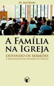 Baixar A Família na Igreja: ouvindo sermões e participando das reuniões de oração pdf, epub, eBook