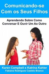 Baixar Comunicando-se Com os Seus Filhos Aprendendo Sobre Como Conversar E Ouvir Um Ao Outro pdf, epub, eBook