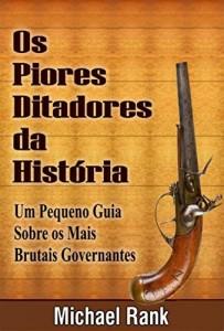 Baixar Os Piores Ditadores Da História:  Um Pequeno Guia Sobre Os Mais Brutais Governantes pdf, epub, eBook