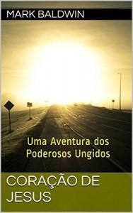 Baixar Coração de Jesus: Uma Aventura dos Poderosos Ungidos pdf, epub, ebook