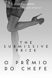 Baixar The Submissive Prize – O Prêmio do Chefe (Livro Quatro na Série Wicked CEO) pdf, epub, eBook