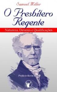 Baixar O Presbítero Regente – Natureza, Deveres e Qualificações pdf, epub, eBook