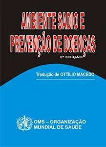 Baixar Ambiente Sadio e Prevençâo de Doenças: Meio Ambiente e Saúde na Visão da OMS pdf, epub, eBook