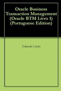 Baixar Oracle Business Transaction Management (Oracle BTM Livro 1) pdf, epub, eBook