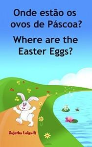 Baixar Livro infantil em Ingles: Onde estão os ovos de Páscoa. Where are the Easter Eggs: Livros para crianças (Edição Bilíngue) Bilíngue Português Inglês. Livros … ilustrado. Bilíngue Português Inglês 10) pdf, epub, eBook