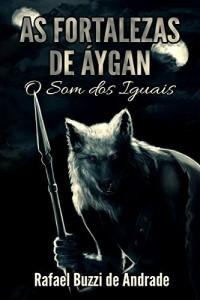 Baixar As Fortalezas de Áygan (O Som dos Iguais Livro 1) pdf, epub, eBook