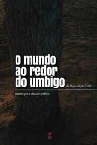 Baixar O mundo ao redor do umbigo: ensaios para uma eco-política (Portuguese Edition) pdf, epub, ebook