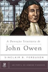 Baixar A Devoção Trinitária de John Owen (Um perfil de Homens Piedosos) pdf, epub, eBook