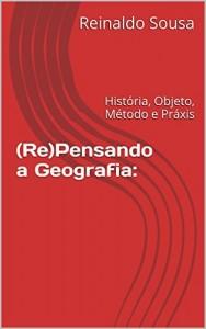 Baixar (Re)Pensando a Geografia:: História, Objeto, Método e Práxis pdf, epub, eBook