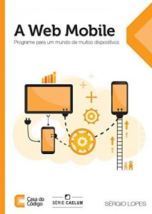 Baixar A Web Mobile: Programe para um mundo de muitos dispositivos pdf, epub, ebook