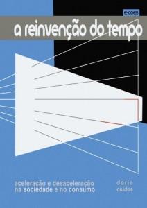 Baixar A reinvenção do tempo: Aceleração e desaceleração na sociedade e no consumo pdf, epub, ebook