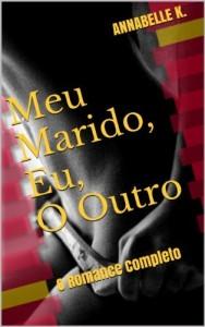 Baixar Meu Marido, Eu, O Outro: O Romance Completo pdf, epub, eBook