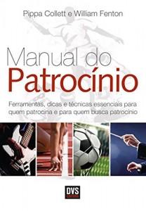 Baixar O Manual do Patrocínio – Ferramentas; dicas e técnicas essenciais para quem patrocina e quem busca patrocínio pdf, epub, eBook