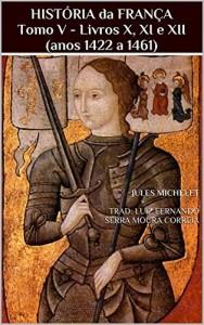Baixar HISTÓRIA da FRANÇA Tomo V – Livros X, XI e XII (anos 1422 a 1461) pdf, epub, ebook