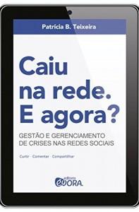 Baixar Caiu na rede. E agora? Gestão e gerenciamento de crises nas redes sociais pdf, epub, eBook