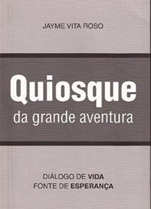 Baixar Quiosque da grande aventura: Diálogo de vida – fonte de esperança pdf, epub, eBook