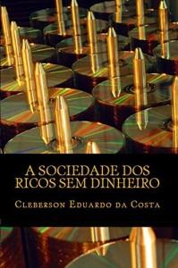 Baixar A SOCIEDADE DOS RICOS SEM DINHEIRO: IDEOLOGIA, HEGEMONIA CAPITALISTA E O MITO DO SUCESSO ESCOLAR pdf, epub, ebook