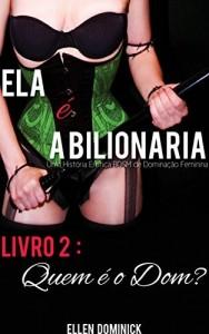 Baixar Quem É O Dom? (Ela É A Bilionária: Uma História Erótica Bdsm De Dominação Feminina) pdf, epub, eBook