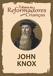 Baixar Coleção – A História dos Reformadores para Crianças: John Knox pdf, epub, eBook