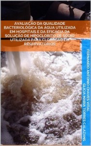 Baixar Avaliação da qualidade bacteriológica da água utilizada em hospitais e da eficácia da solução de hipoclorito de sódio utilizada para cloração em reservatórios pdf, epub, ebook