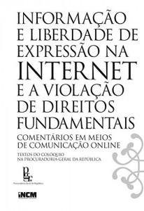 Baixar Informação e Liberdade de Expressão na Internet e a Violação de Direitos Fundamentais pdf, epub, eBook