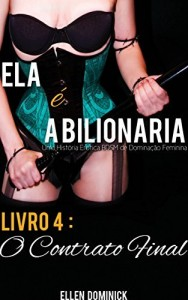 Baixar O Contrato Final (Ela É A Bilionária: Uma História Erótica Bdsm De Dominação Feminina) pdf, epub, eBook