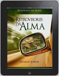 Baixar Retrovisores da Alma: Fazendo as pazes com o passado (Academia da Alma Livro 2) pdf, epub, ebook