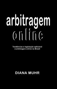 Baixar Arbitragem online: Tendências e legislação aplicável à arbitragem online no Brasil pdf, epub, eBook