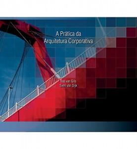 Baixar A Prática da Arquitetura Corporativa pdf, epub, ebook