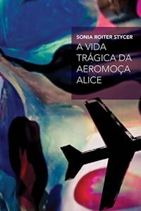 Baixar A vida trágica da aeromoça Alice pdf, epub, eBook