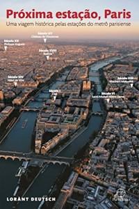 Baixar Próxima estação, Paris: Uma viagem histórica pelas estações do metrô parisiense pdf, epub, ebook