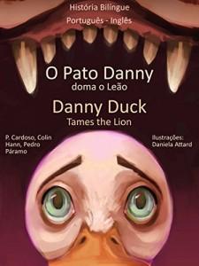 Baixar História Bilíngue em Inglês e Português: O Pato Danny Doma o Leão – Danny Duck Tames the Lion (Aprende Inglês com o Pato Danny Livro 1) pdf, epub, eBook