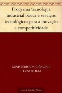 Baixar Programa tecnologia industrial básica e serviços tecnológicos para a inovação e competitividade pdf, epub, ebook