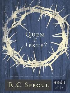 Baixar Quem é Jesus? (Série Questões Cruciais Livro 1) pdf, epub, eBook