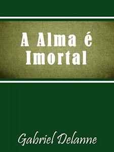 Baixar A Alma é Imortal pdf, epub, eBook