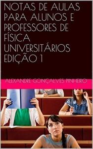 Baixar NOTAS DE AULAS PARA ALUNOS E PROFESSORES DE FÍSICA UNIVERSITÁRIOS EDIÇÃO 1 pdf, epub, eBook