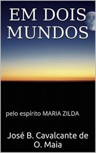 Baixar Em dois mundos: pelo espírito MARIA ZILDA pdf, epub, ebook
