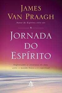 Baixar Jornada do espírito: Explorando as aventuras da alma entre o mundo físico e o espiritual pdf, epub, eBook
