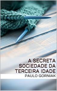 Baixar A Secreta Sociedade da Terceira Idade pdf, epub, eBook