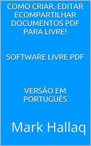 Baixar Como criar, editar ecompartilhar documentos PDF para livre!   Software Livre PDF    Versão em português pdf, epub, ebook