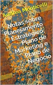 Baixar Notas sobre Planejamento Estratégico, Plano de Marketing e Plano de Negócio pdf, epub, eBook
