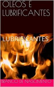 Baixar ÓLEOS E LUBRIFICANTES: LUBRIFICANTES (PETRÓLEO E REFINAÇÃO Livro 1) pdf, epub, ebook