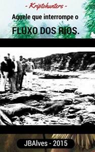 Baixar Aquele que interrompe o fluxo dos rios. (Universo Kriptohunters Livro 1) pdf, epub, eBook
