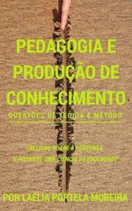 Baixar Pedagogia e produção de conhecimento: questões de teoria e método (Retórica e Argumentação na Pedagogia Livro 11) pdf, epub, eBook