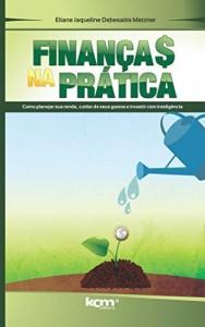 Baixar Finanças na prática: Como planejar sua renda, cuidar de seus gastos e investir com inteligência pdf, epub, eBook