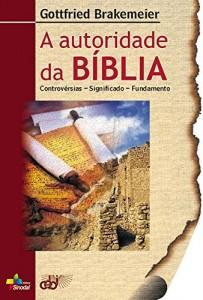 Baixar A Autoridade da Bíblia: Controvérsias – significado – Fundamento pdf, epub, eBook